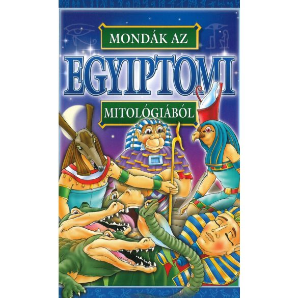Mondák az egyiptomi mitológiából /Szállítási sérült/