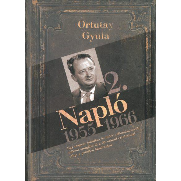 Napló 2. 1955-1966 - Egy magyar politikus és tudós vallomása arról,miként szolgálta ki a 20. század értelmiségei elitje a politikai hatalmakat.