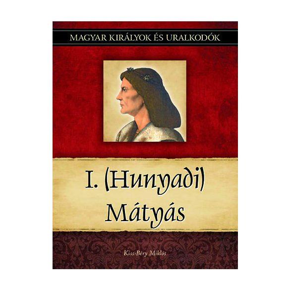 I. (Hunyadi) Mátyás - Magyar királyok és uralkodók 13. /Szállítási sérült/
