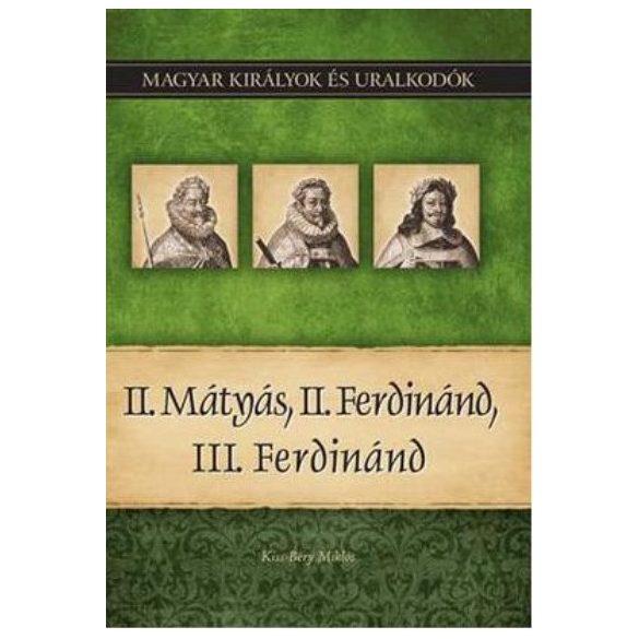 II. Mátyás, II. Ferdinánd, III. Ferdinánd - Magyar Királyok és uralkodók 16. / Szállítási sérült /