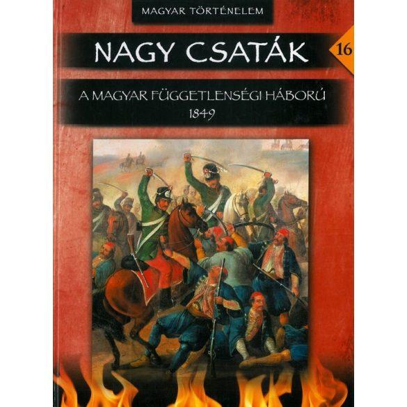Nagy csaták 16: A magyar függetlenségi háború 1849 /Szállítási sérült/