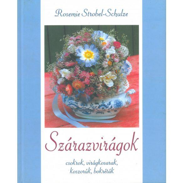 Szárazvirágok -  Csokrok, virágkosarak, koszorúk, bokréták / Rosemie Strobel-Schulze /