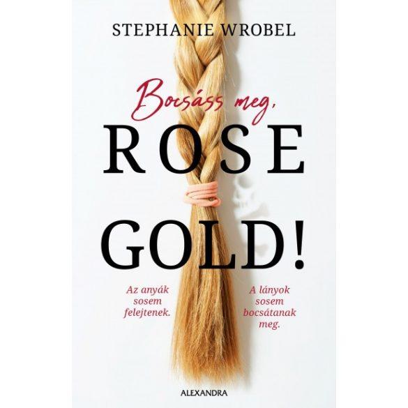 Bocsáss meg, Rose Gold! - Stephanie Wrobel