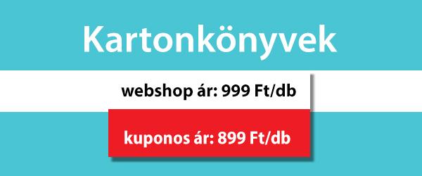 Kartonkönyvek, webshop ár: 999 Ft/db, kuponos ár: 899 Ft/db